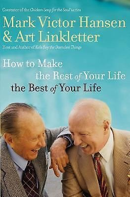 How to Make the Rest of Your Life the Best of Your Life by Mark Victor Hansen an