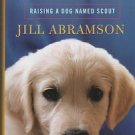 The Puppy Diaries Raising a Dog Named Scout Abramson 2011