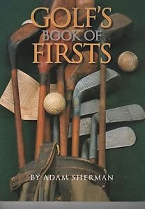 Golf's Book of Firsts Adam Sherman