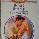 SUCH DARK MAGIC by Robyn Donald