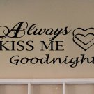 Always Kiss Me Goodnight - Wall decal Multiple Colors and Sizes! WAL-Q0001