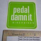 1 GREEN PEDAL DAMN IT Niner Bike Mountain DECAL STICKER