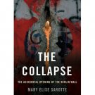 The Collapse : The Accidental Opening of the Berlin Wall by Mary Elise Sarotte - Hardcover Book