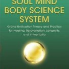 Soul Mind Body Science System by Dr. Master Zhi Gang Sha and Dr. Rulin Xiu - Hardcover Book