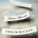 Trans Atlantic by Colum McCann - A Novel in Trade Paperback