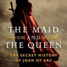 The Maid and the Queen : The Secret History of Joan of Arc by Nancy Goldstone - Hardcover Nonfiction