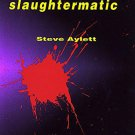 Slaughtermatic by Steve Aylett - A Novel in Trade Paperback