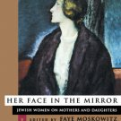 Her Face in the Mirror : Jewish Women on Mothers and Daughters - Paperback
