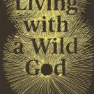Living with a Wild God by Barbara Ehrenreich - Hardcover Nonfiction