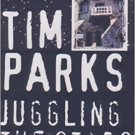 Juggling the Stars : A Novel in Trade Paperback by Tim Parks