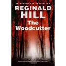 The Woodcutter by Reginald Hill - Hardcover USED