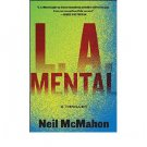 L.A. Mental : A Thriller by Neil McMahon - Hardcover Fiction
