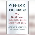 Whose Freedom? The Battle Over America's Most Important Idea by George Lakoff