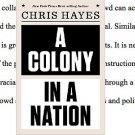 A Colony in a Nation by Chris Hayes - Hardcover Nonfiction