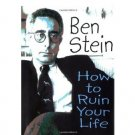 How to Ruin Your Life by Ben Stein - Hardcover