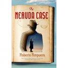 The Neruda Case : A Novel in Hardcover by Roberto Ampuero