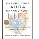 Change Your Aura, Change Your Life by Barbara Y. Martin  and Dimitri Moraitis