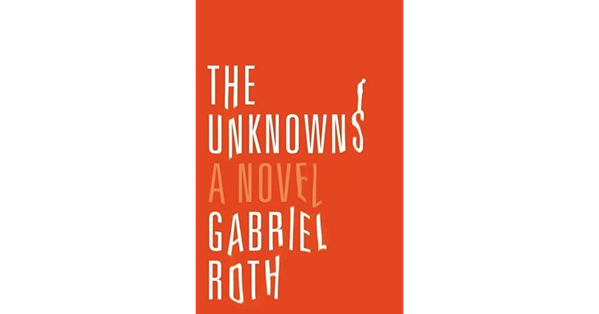 The Unknowns : A Novel by Gabriel Roth - Paperback Advance Readers Edition
