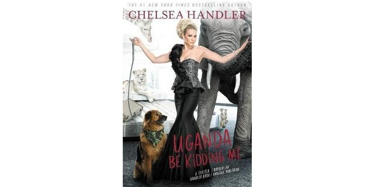 Uganda Be Kidding Me by Chelsea Handler - Hardcover