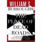The Place of Dead Roads : A Novel by William S. Burroughs - Paperback