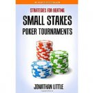 Strategies for Beating Small Stakes Poker Tournaments by Jonathan Little - Paperback