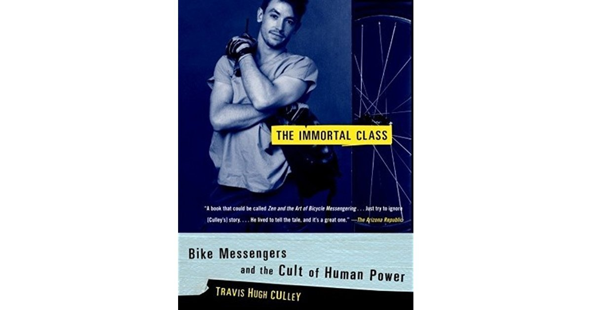 The Immortal Class : Bike Messengers... by Travis Hugh Culley - Paperback USED