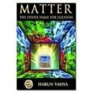 Matter : The Other Name for Illusion by Harun Yahya - Paperback Illustrated