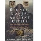 Stones, Bones, and Ancient Cities by Lawrence H. Robbins - Paperback USED