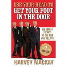 Use Your Head to Get Your Foot in The Door by Harvey Mackey - Hardcover