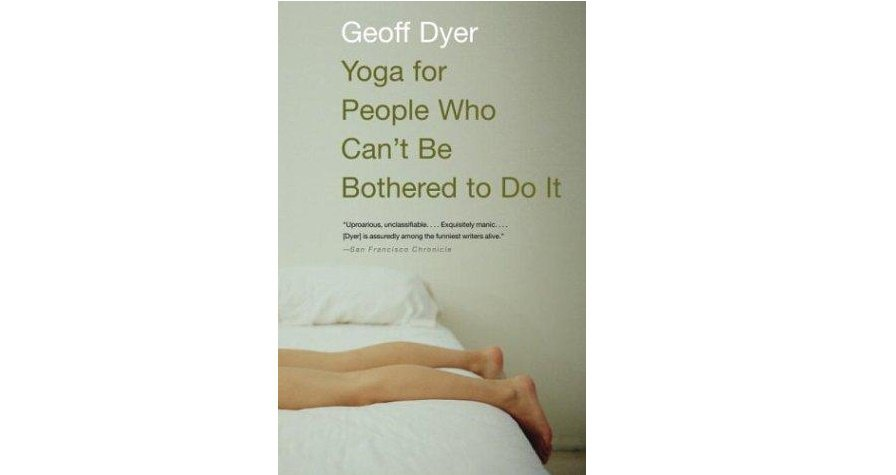Yoga for People Who Can't Be Bothered to Do It by Geoff Dyer - Paperback USED Like New