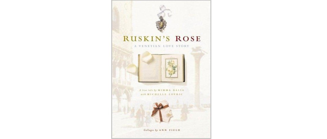 Ruskin's Rose : A Venetian Love Story by Mimma Balia - Hardcover Illustrated