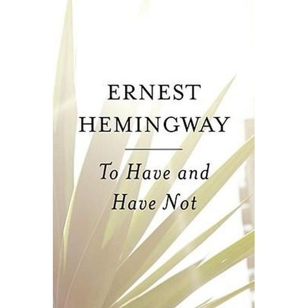 To Have and to Have Not by Ernest Hemingway - Paperback Classics