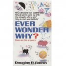 Ever Wonder Why? Here Are the Answers by Douglas B. Smith - Paperback