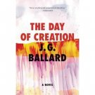 The Day of Creation : A Novel by J. G. Ballard - Paperback Fiction