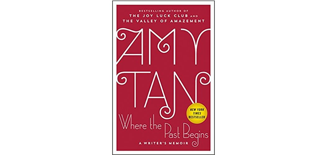 Where the Past Begins : A Writer's Memoir by Amy Tan - Hardcover