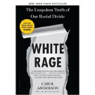 White Rage : The Unspoken Truth of Our Racial Divide by Carol Anderson - SC