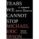 Tears We Cannot Stop : A Sermon to White America by Michael Eric Dyson - HC