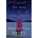 The Map of True Places by Brunonia Barry - Hardcover