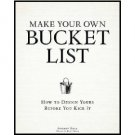 Make Your Own Bucket List : How to Design Yours Before You Kick It - Paperback