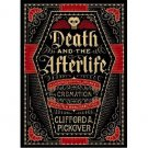Death and the Afterlife : A Chronological Journey by Clifford Pickover - Hardcover