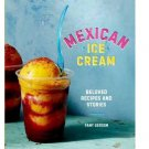 Mexican Ice Cream : Beloved Recipes and Stories by Fany Gerson - Hardcover