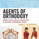Ebook 978-0742554450 Agents of Orthodoxy: Honor, Status, and the Inquisition in Colonial Pernambu