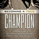 Ebook Becoming a True Champion: Achieving Athletic Excellence from the Inside Out