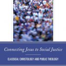 Ebook 978-1442223950 Connecting Jesus to Social Justice: Classical Christology and Public Theolog