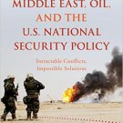 Ebook 978-1442261969 The Middle East, Oil, and the U.S. National Security Policy: Intractable Con