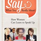 Ebook 978-1442230057 Say What You Really Mean!: How Women Can Learn to Speak Up