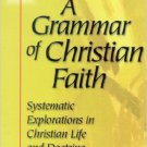 Ebook 978-0742513112 A Grammar of Christian Faith: Systematic Explorations in Christian Life and