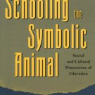Ebook 978-0742501195 Schooling the Symbolic Animal: Social and Cultural Dimensions of Education