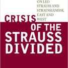 Ebook 978-1442217119 Crisis of the Strauss Divided: Essays on Leo Strauss and Straussianism, East