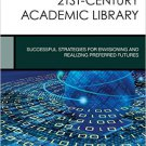 Ebook 978-1442245761 Leading the 21st-Century Academic Library: Successful Strategies for Envisio